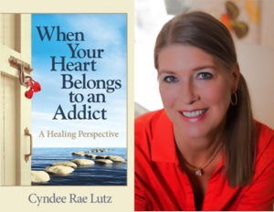 Cyndee Rae Lutz: When Your Heart Belongs to an Addict
