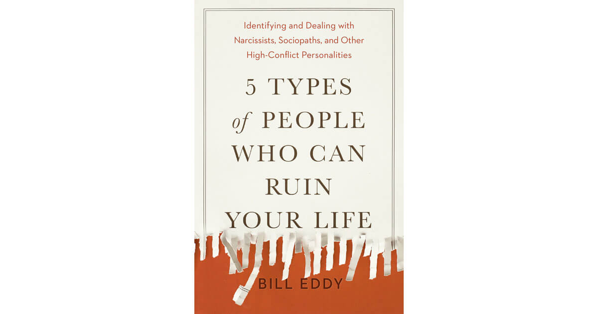 Bill Eddy: 5 Types of People Who Can Ruin Your Life | Blend