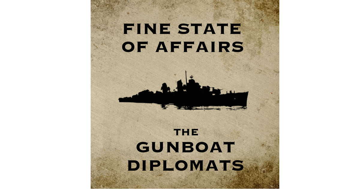 The Gun Boat Diplomats - Fine State of Affairs
