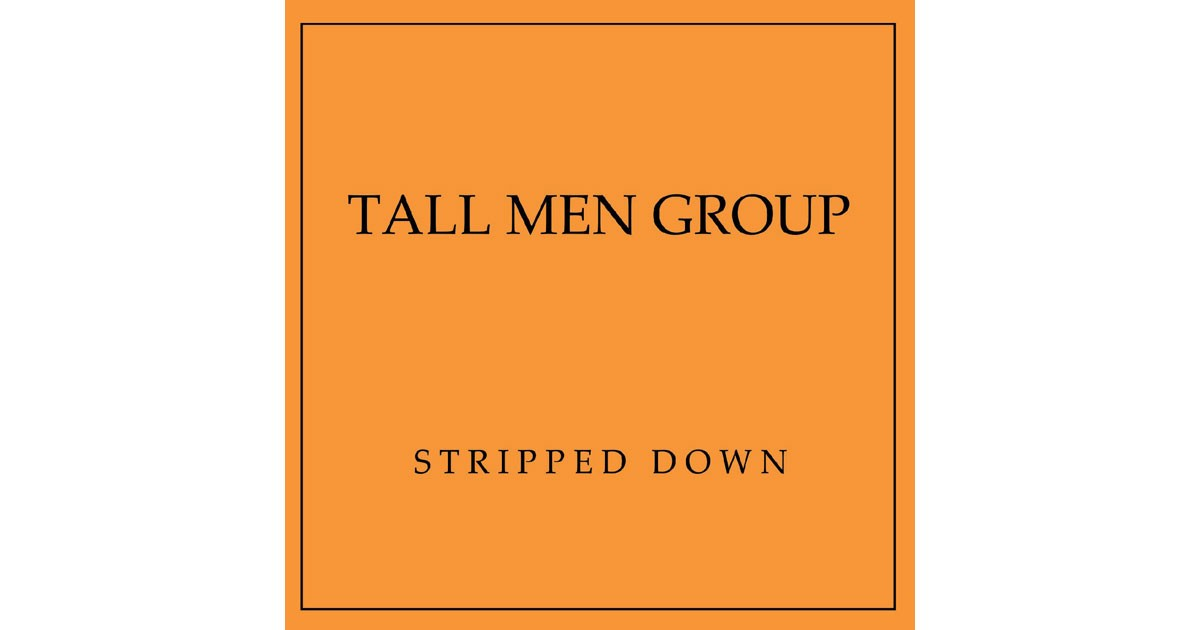 Tall Men Group: Stripped Down