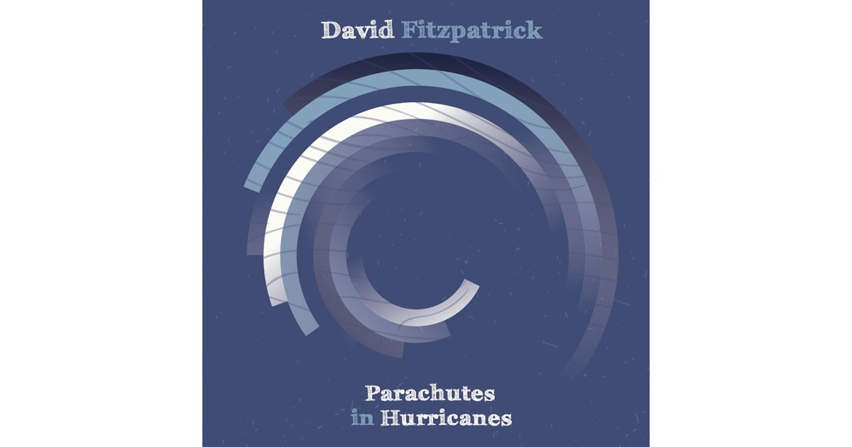 David Fitzpatrick: Parachutes in Hurricanes