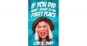 If You Did What I Told You in the First Place by Lori Duff