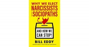 Why We Elect Narcissists & Sociopaths by Bill Eddy