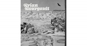 Brian Bourgault: Without You