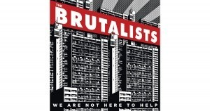 Brutalists - We're Not Here to Help