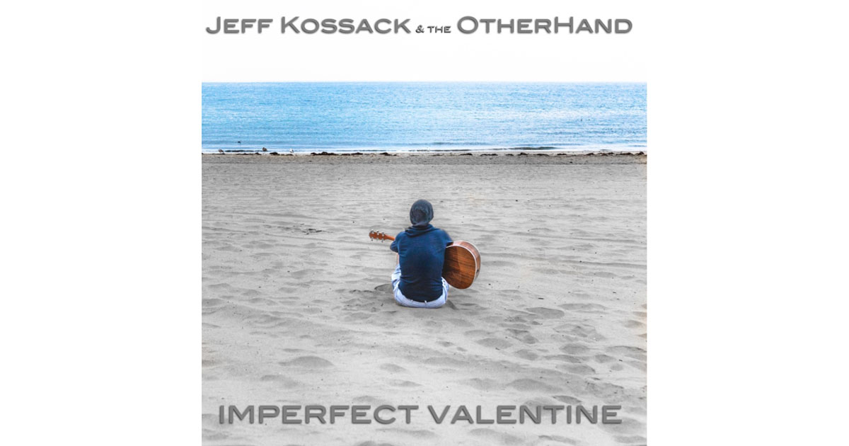 Jeff Kossack & the Otherhand - Impefect Valentine