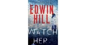 Watch Her by Edwin Hill